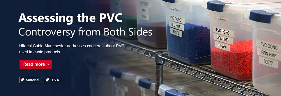 Assessing the PVC Controversy from Both Sides. Hitachi Cable Manchester addresses concerns about PVC used in cable products.