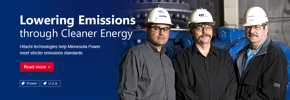 Lowering Emissions through Cleaner Energy.Hitachi technologies assist Minnesota Power in meeting strict emissions standards.