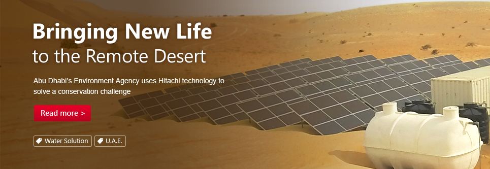 Bringing New Life to the Remote Desert. Abu Dhabi's Environment Agency uses Hitachi technology to solve a conservation challenge.