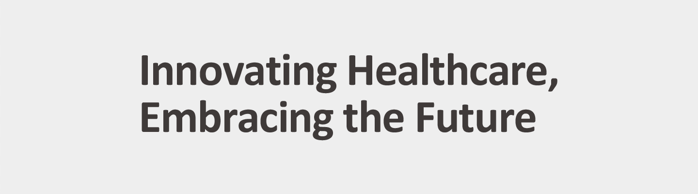 Innovating Healthcare, Embracing the Future